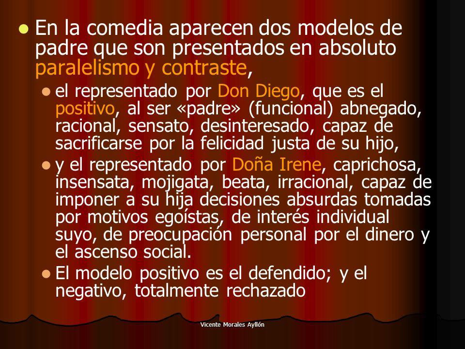 Vicente Morales Ayllón En la comedia aparecen dos modelos de padre que son presentados en absoluto paralelismo y contraste, el representado por Don Di