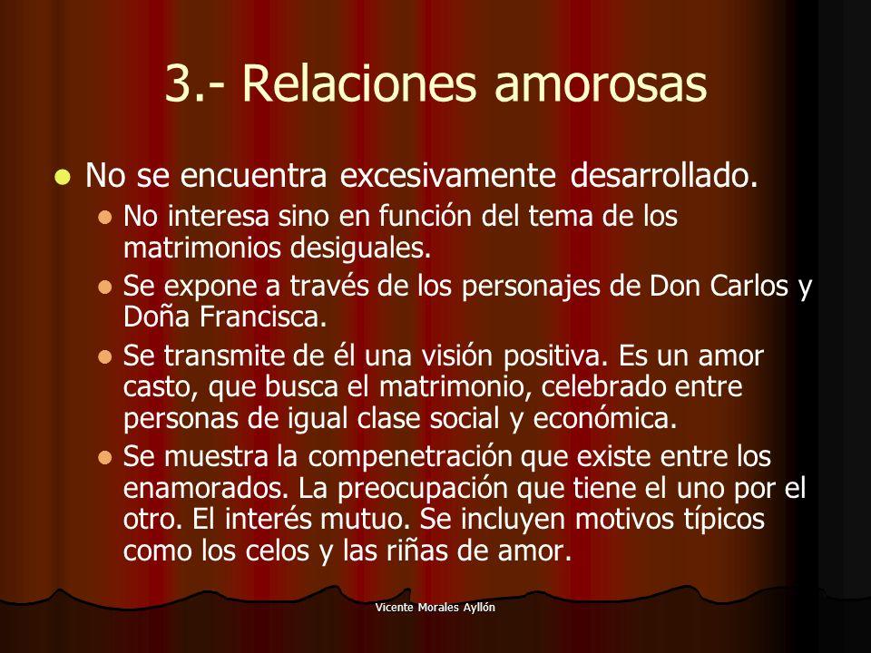 Vicente Morales Ayllón 3.- Relaciones amorosas No se encuentra excesivamente desarrollado. No interesa sino en función del tema de los matrimonios des