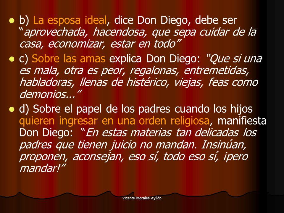 Vicente Morales Ayllón b) La esposa ideal, dice Don Diego, debe seraprovechada, hacendosa, que sepa cuidar de la casa, economizar, estar en todo c) So