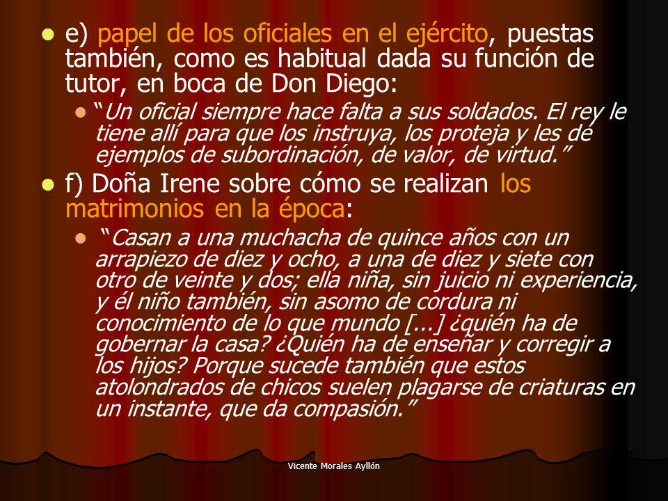 Vicente Morales Ayllón e) papel de los oficiales en el ejército, puestas también, como es habitual dada su función de tutor, en boca de Don Diego: Un