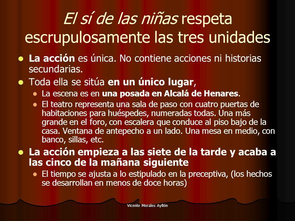 Vicente Morales Ayllón El sí de las niñas respeta escrupulosamente las tres unidades La acción es única. No contiene acciones ni historias secundarias
