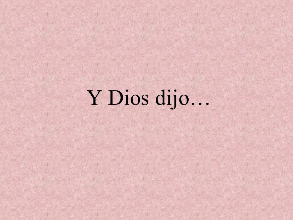 Y Dios dijo…