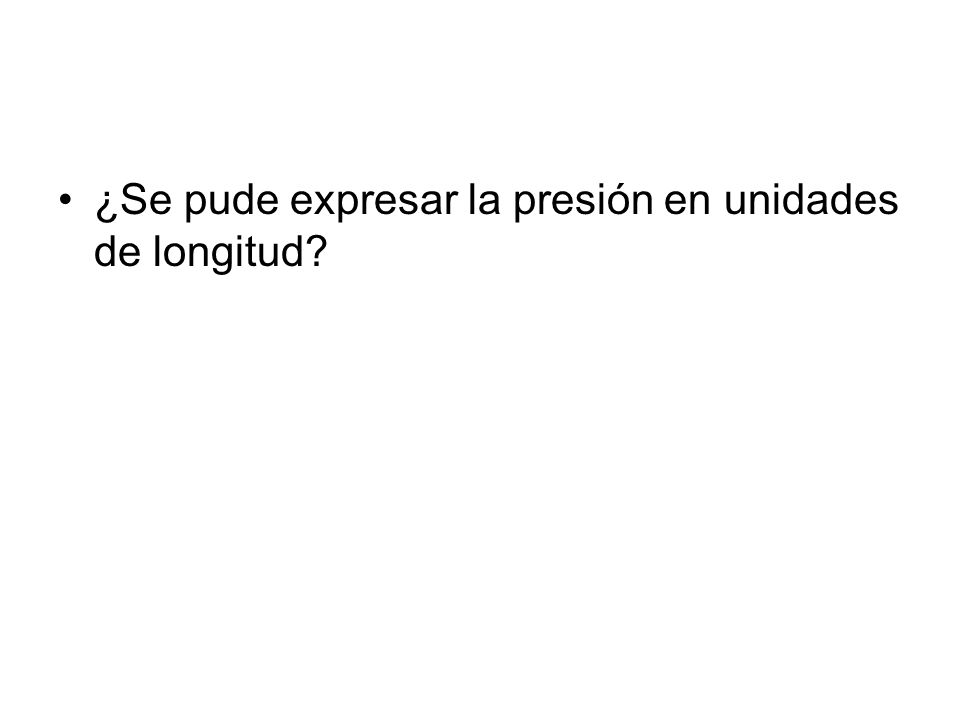 ¿Se pude expresar la presión en unidades de longitud?