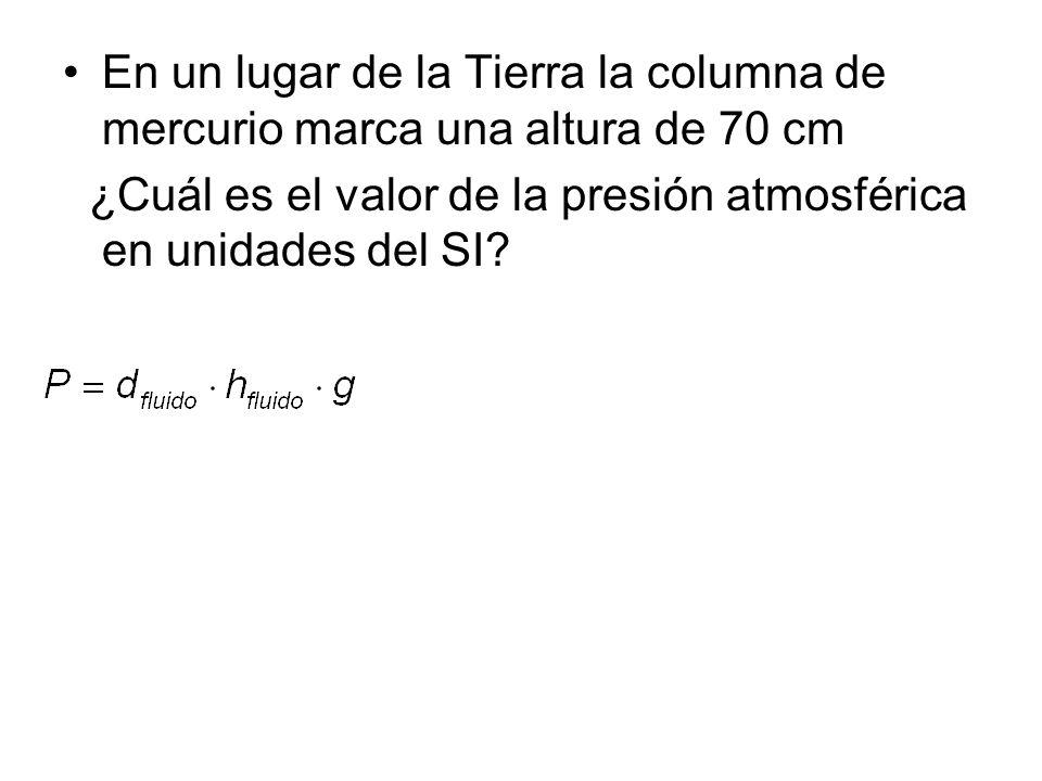 En un lugar de la Tierra la columna de mercurio marca una altura de 70 cm ¿Cuál es el valor de la presión atmosférica en unidades del SI?