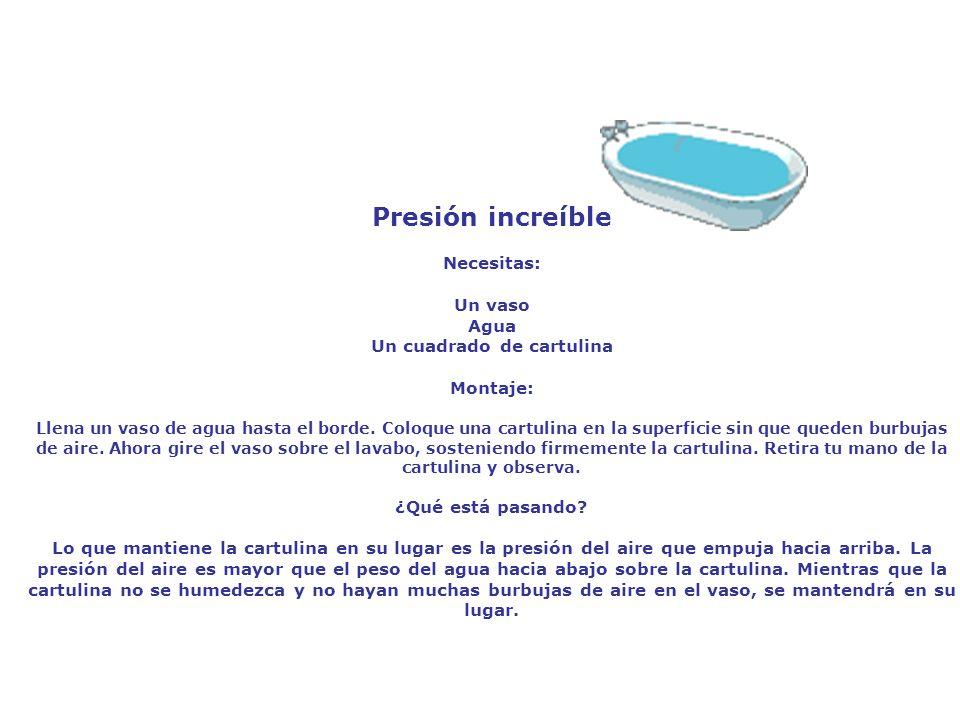 Presión increíble Necesitas: Un vaso Agua Un cuadrado de cartulina Montaje: Llena un vaso de agua hasta el borde. Coloque una cartulina en la superfic
