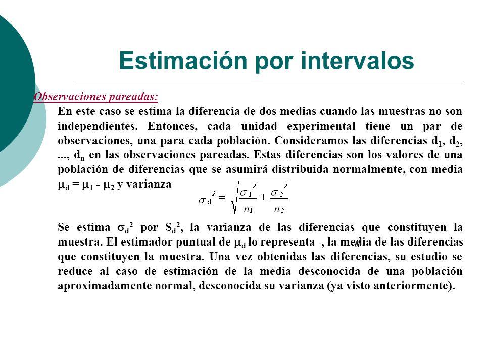 Estimación por intervalos Observaciones pareadas: En este caso se estima la diferencia de dos medias cuando las muestras no son independientes. Entonc