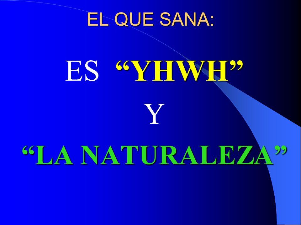 EL QUE SANA: YHWH ES YHWH Y LA NATURALEZA