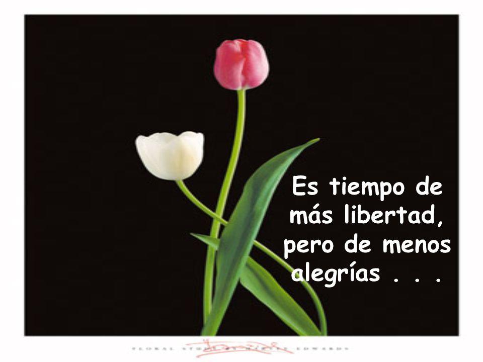 Es tiempo de más libertad, pero de menos alegrías...
