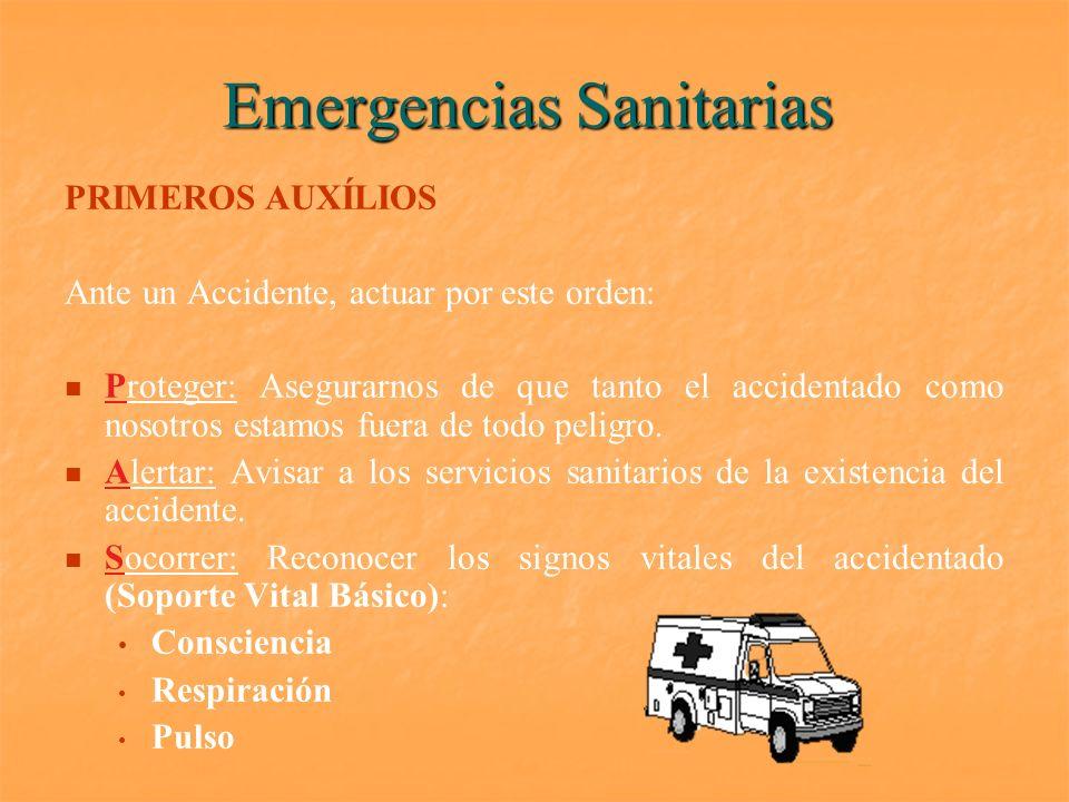 Emergencias Sanitarias PRIMEROS AUXÍLIOS Ante un Accidente, actuar por este orden: Proteger: Asegurarnos de que tanto el accidentado como nosotros est