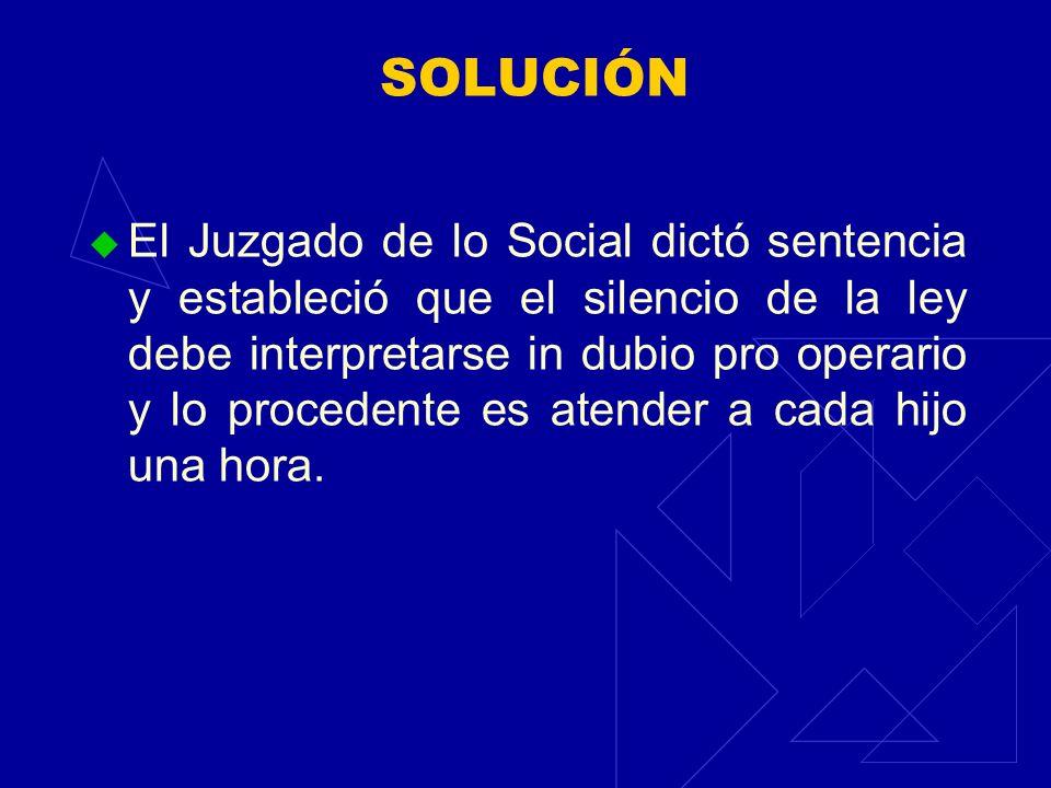 SOLUCIÓN El Juzgado de lo Social dictó sentencia y estableció que el silencio de la ley debe interpretarse in dubio pro operario y lo procedente es at