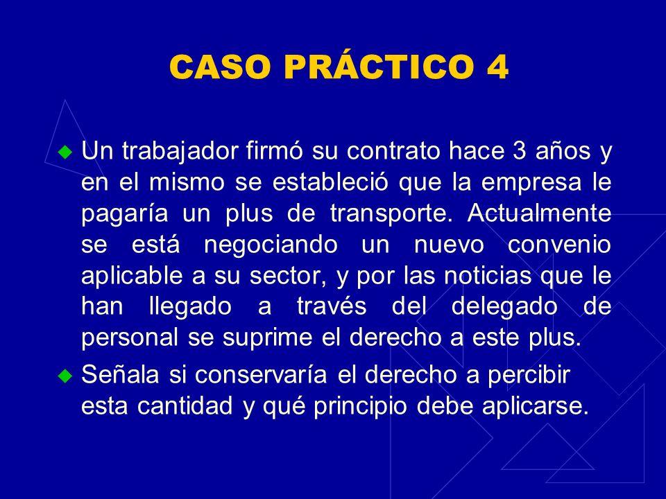CASO PRÁCTICO 4 Un trabajador firmó su contrato hace 3 años y en el mismo se estableció que la empresa le pagaría un plus de transporte. Actualmente s