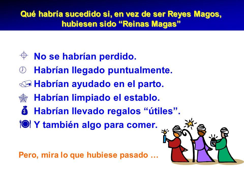 Qué habría sucedido si, en vez de ser Reyes Magos, hubiesen sido Reinas Magas No se habrían perdido.