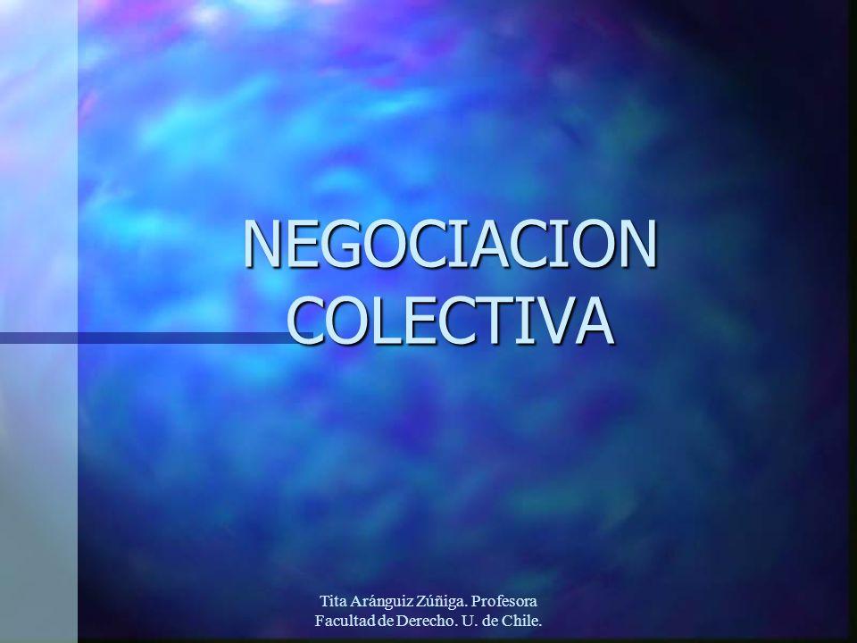 Tita Aránguiz Zúñiga. Profesora Facultad de Derecho. U. de Chile. NEGOCIACION COLECTIVA