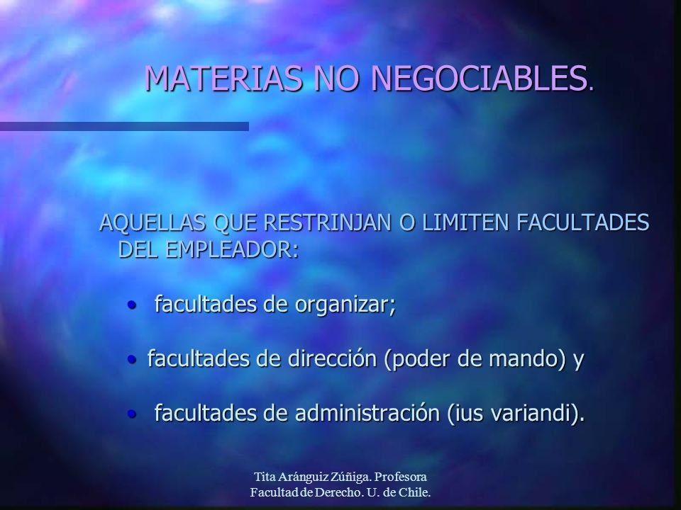 Tita Aránguiz Zúñiga. Profesora Facultad de Derecho. U. de Chile. MATERIAS NO NEGOCIABLES. AQUELLAS QUE RESTRINJAN O LIMITEN FACULTADES DEL EMPLEADOR:
