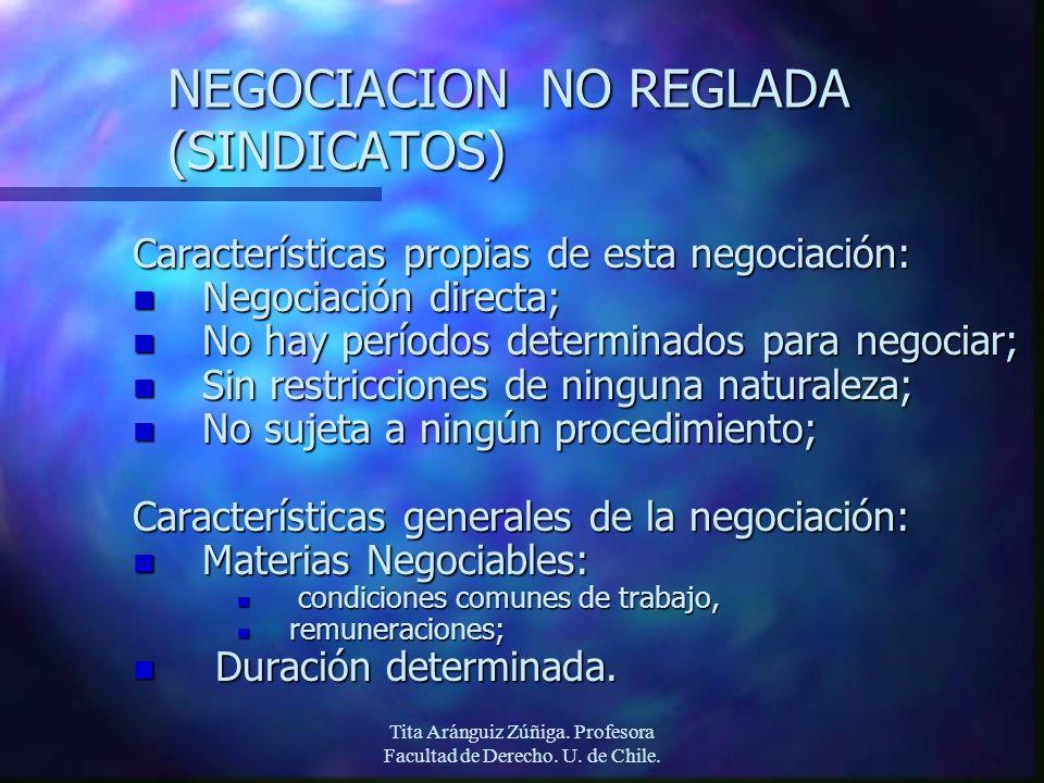 Tita Aránguiz Zúñiga. Profesora Facultad de Derecho. U. de Chile. NEGOCIACION NO REGLADA (SINDICATOS) Características propias de esta negociación: n N