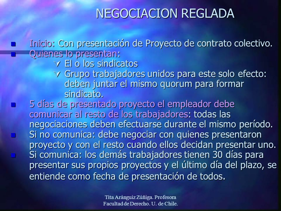 Tita Aránguiz Zúñiga. Profesora Facultad de Derecho. U. de Chile. NEGOCIACION REGLADA n Inicio: Con presentación de Proyecto de contrato colectivo. n