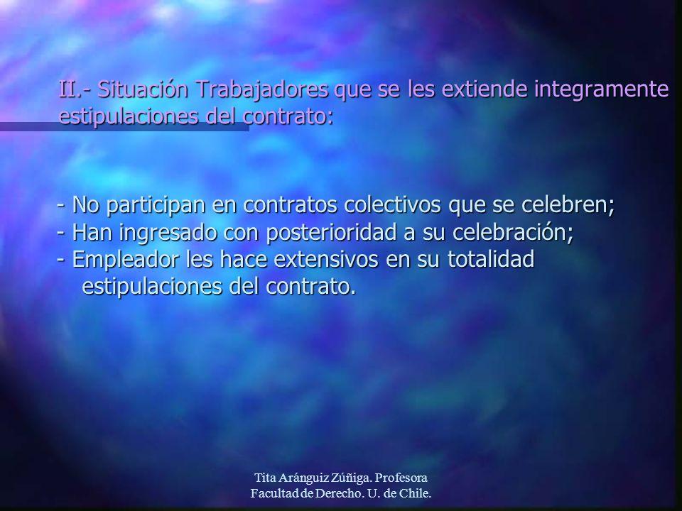 Tita Aránguiz Zúñiga. Profesora Facultad de Derecho. U. de Chile. II.- Situación Trabajadores que se les extiende integramente estipulaciones del cont