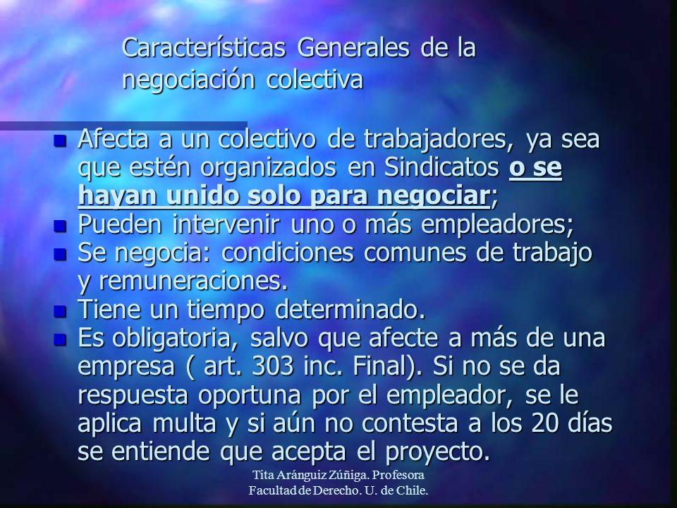 Tita Aránguiz Zúñiga. Profesora Facultad de Derecho. U. de Chile. Características Generales de la negociación colectiva n Afecta a un colectivo de tra