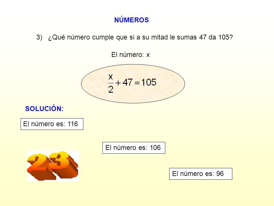 NÚMEROS El número: x 3) ¿Qué número cumple que si a su mitad le sumas 47 da 105?
