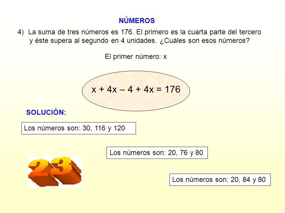 NÚMEROS El primer número: x 4)La suma de tres números es 176. El primero es la cuarta parte del tercero y éste supera al segundo en 4 unidades. ¿Cuále