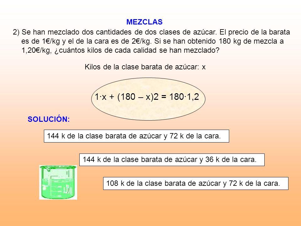 MEZCLAS Kilos de la clase barata de azúcar: x 2) Se han mezclado dos cantidades de dos clases de azúcar. El precio de la barata es de 1/kg y el de la