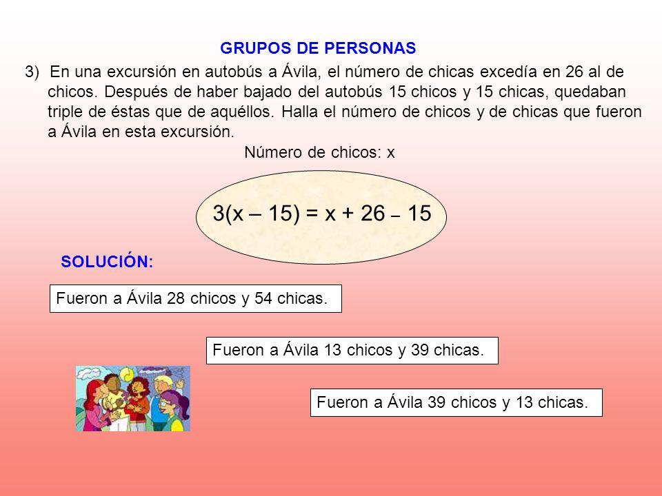 GRUPOS DE PERSONAS Número de chicos: x 3)En una excursión en autobús a Ávila, el número de chicas excedía en 26 al de chicos. Después de haber bajado
