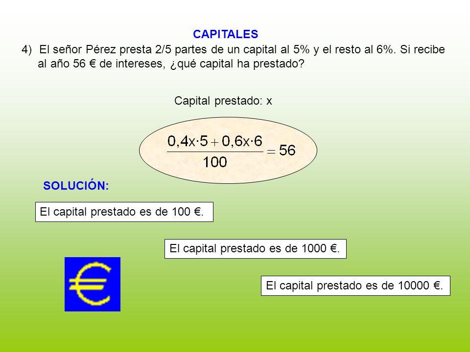 CAPITALES Capital prestado: x 4)El señor Pérez presta 2/5 partes de un capital al 5% y el resto al 6%. Si recibe al año 56 de intereses, ¿qué capital