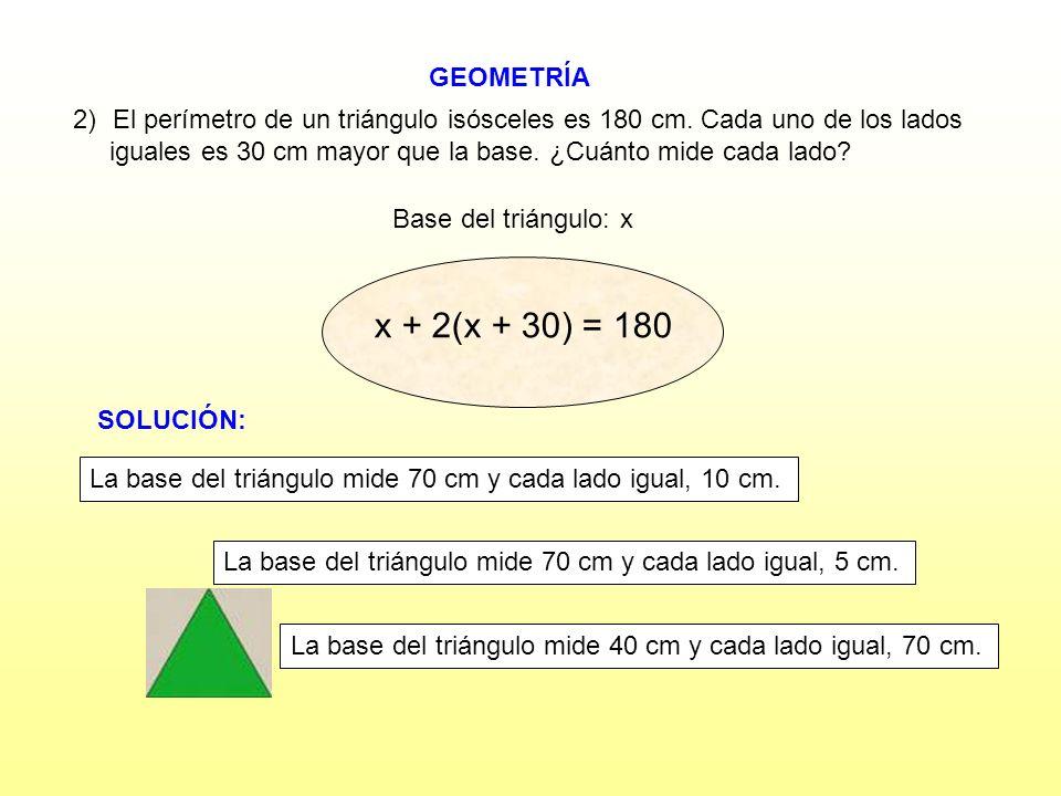 GEOMETRÍA 2)El perímetro de un triángulo isósceles es 180 cm. Cada uno de los lados iguales es 30 cm mayor que la base. ¿Cuánto mide cada lado? Base d