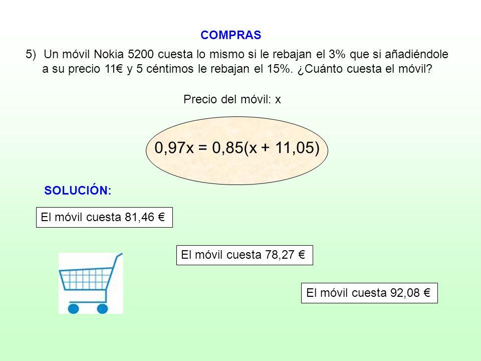 COMPRAS Precio del móvil: x 5)Un móvil Nokia 5200 cuesta lo mismo si le rebajan el 3% que si añadiéndole a su precio 11 y 5 céntimos le rebajan el 15%