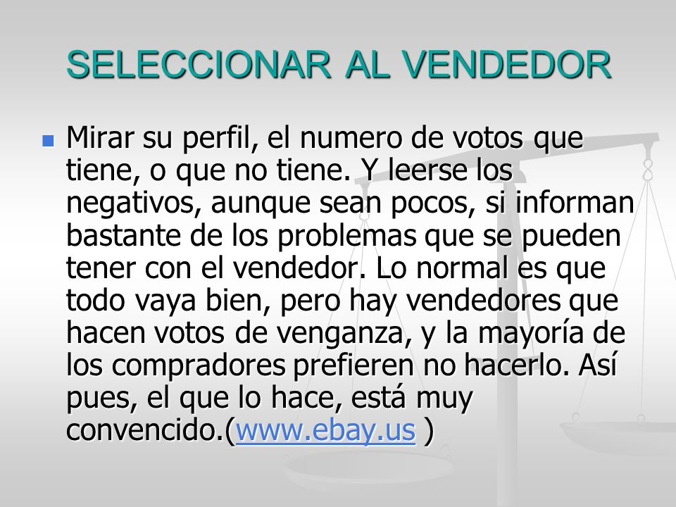 SELECCIONAR AL VENDEDOR Mirar su perfil, el numero de votos que tiene, o que no tiene. Y leerse los negativos, aunque sean pocos, si informan bastante