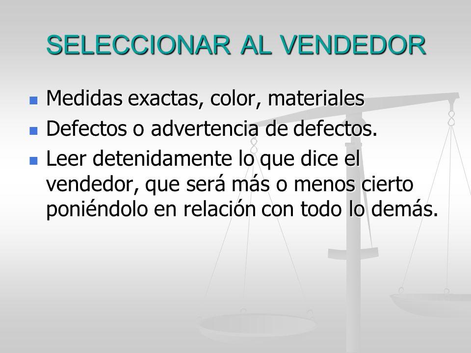 SELECCIONAR AL VENDEDOR Medidas exactas, color, materiales Medidas exactas, color, materiales Defectos o advertencia de defectos. Defectos o advertenc
