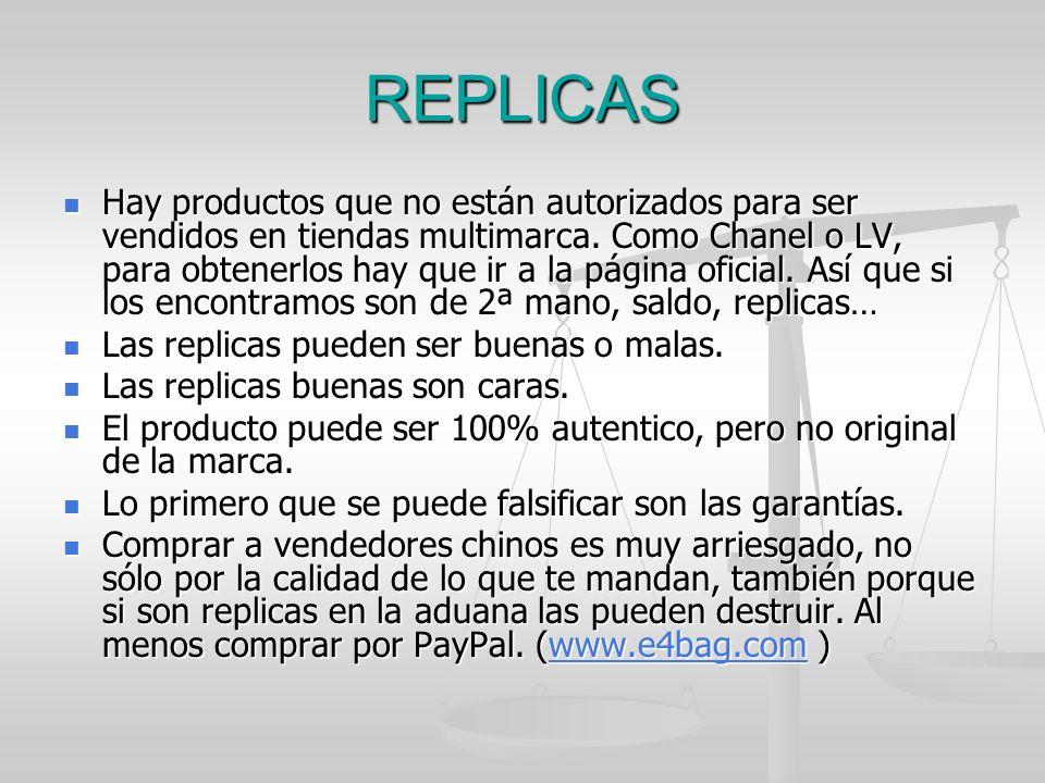 REPLICAS Hay productos que no están autorizados para ser vendidos en tiendas multimarca. Como Chanel o LV, para obtenerlos hay que ir a la página ofic