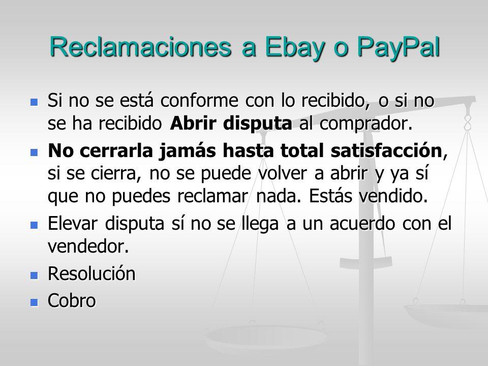 Reclamaciones a Ebay o PayPal Si no se está conforme con lo recibido, o si no se ha recibido Abrir disputa al comprador. Si no se está conforme con lo