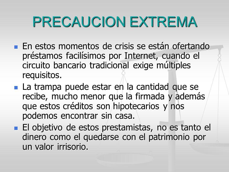 PRECAUCION EXTREMA En estos momentos de crisis se están ofertando préstamos facilísimos por Internet, cuando el circuito bancario tradicional exige mú
