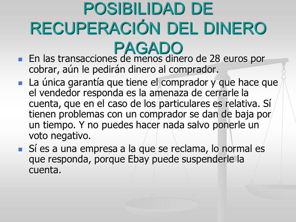 POSIBILIDAD DE RECUPERACIÓN DEL DINERO PAGADO En las transacciones de menos dinero de 28 euros por cobrar, aún le pedirán dinero al comprador. En las
