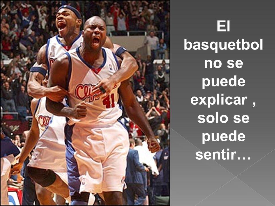 El basquetbol no se puede explicar, solo se puede sentir…
