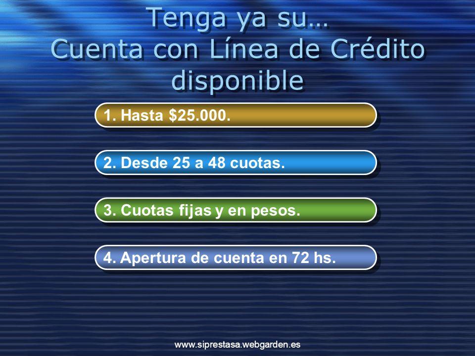 Tenga ya su… Cuenta con Línea de Crédito disponible 1.