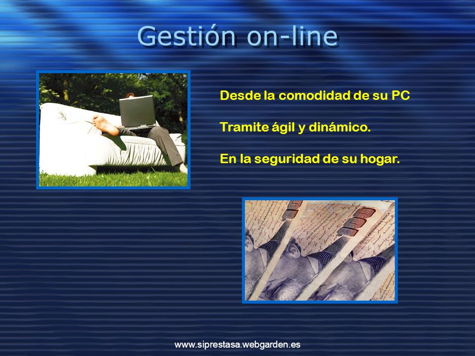 Gestión on-line Desde la comodidad de su PC Tramite ágil y dinámico.