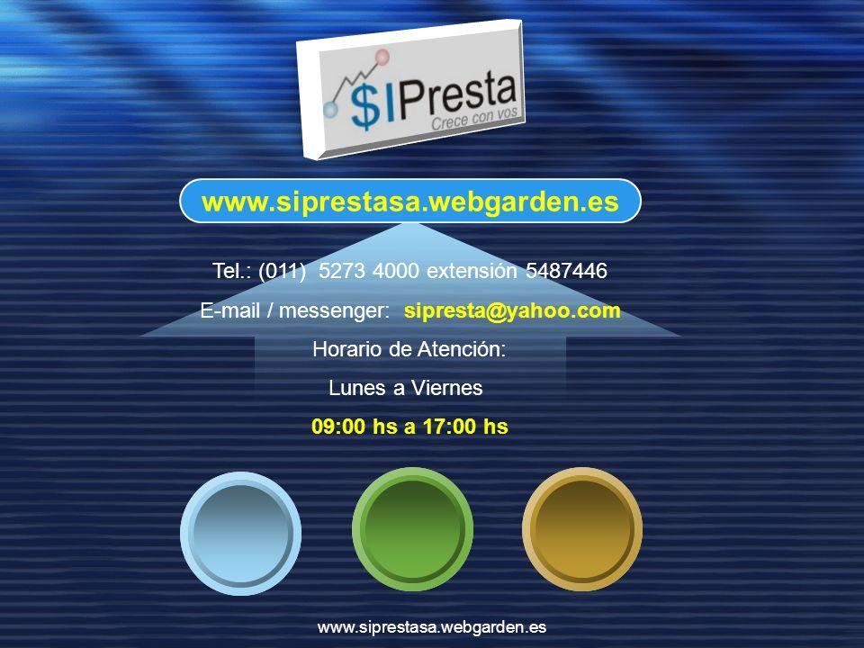 Tel.: (011) 5273 4000 extensión 5487446 E-mail / messenger: sipresta@yahoo.com Horario de Atención: Lunes a Viernes 09:00 hs a 17:00 hs www.siprestasa.webgarden.es