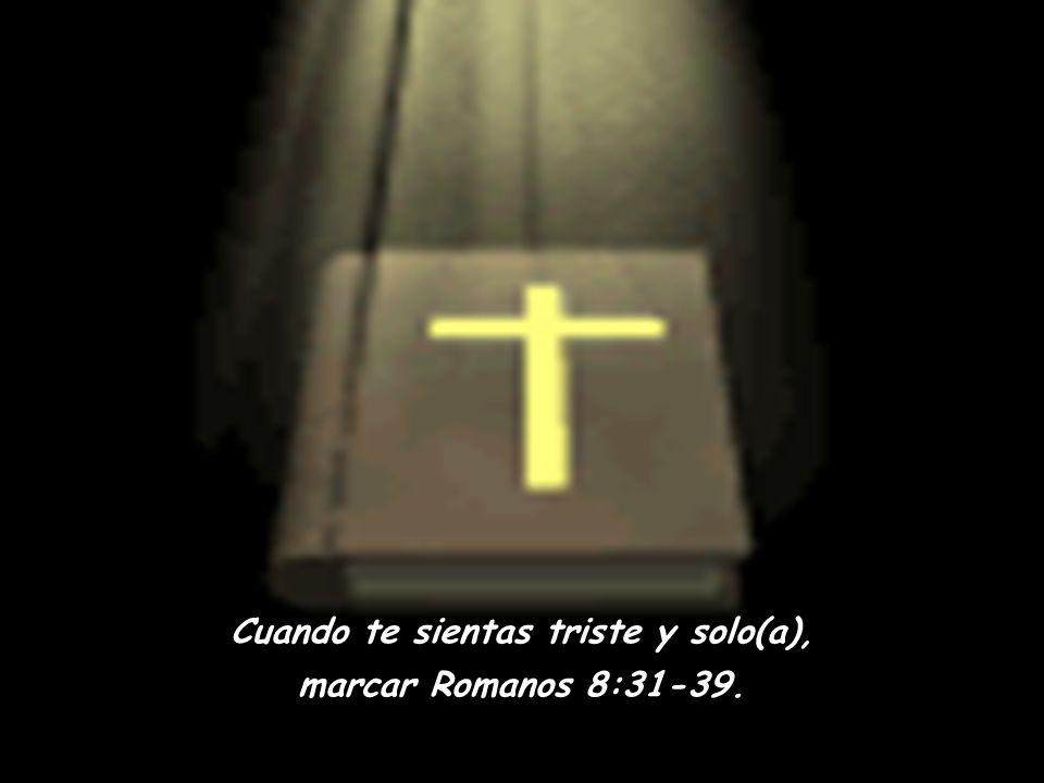 Cuando Dios parece distante, marcar Salmo 63. Cuando tu fe necesita ser activada, marcar Hebreos 11. Cuando estas solo(a) y con miedo, marcar Salmo 23