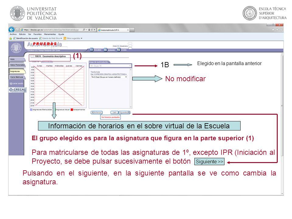 El grupo elegido es para la asignatura que figura en la parte superior (1) (1) Para matricularse de todas las asignaturas de 1º, excepto IPR (Iniciaci