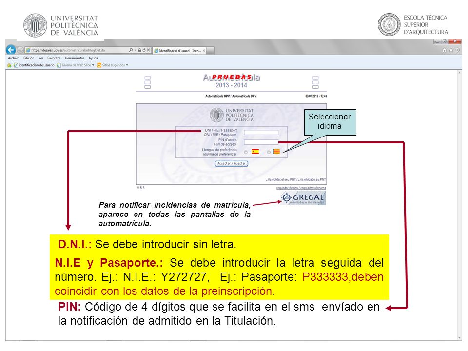 D.N.I.: Se debe introducir sin letra. N.I.E y Pasaporte.: Se debe introducir la letra seguida del número. Ej.: N.I.E.: Y272727, Ej.: Pasaporte: P33333