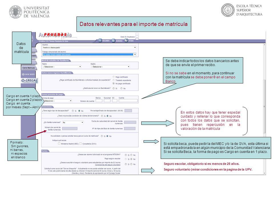 Datos relevantes para el importe de matrícula Datos de matrícula Se debe indicar todos los datos bancarios antes de que se envíe el primer recibo. Si