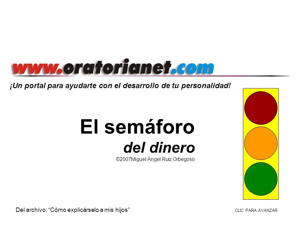 . ¡Un portal para ayudarte con el desarrollo de tu personalidad! El semáforo del dinero ©2007Miguel Ángel Ruiz Orbegoso Del archivo: Cómo explicárselo