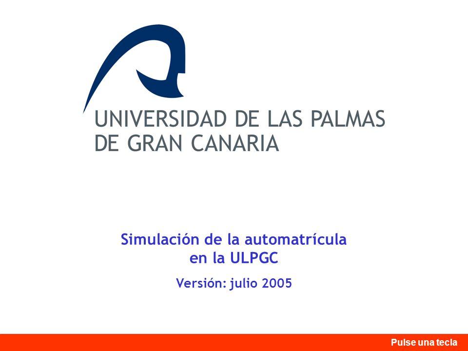 Simulación de la automatrícula en la ULPGC Versión: julio 2005 Pulse una tecla
