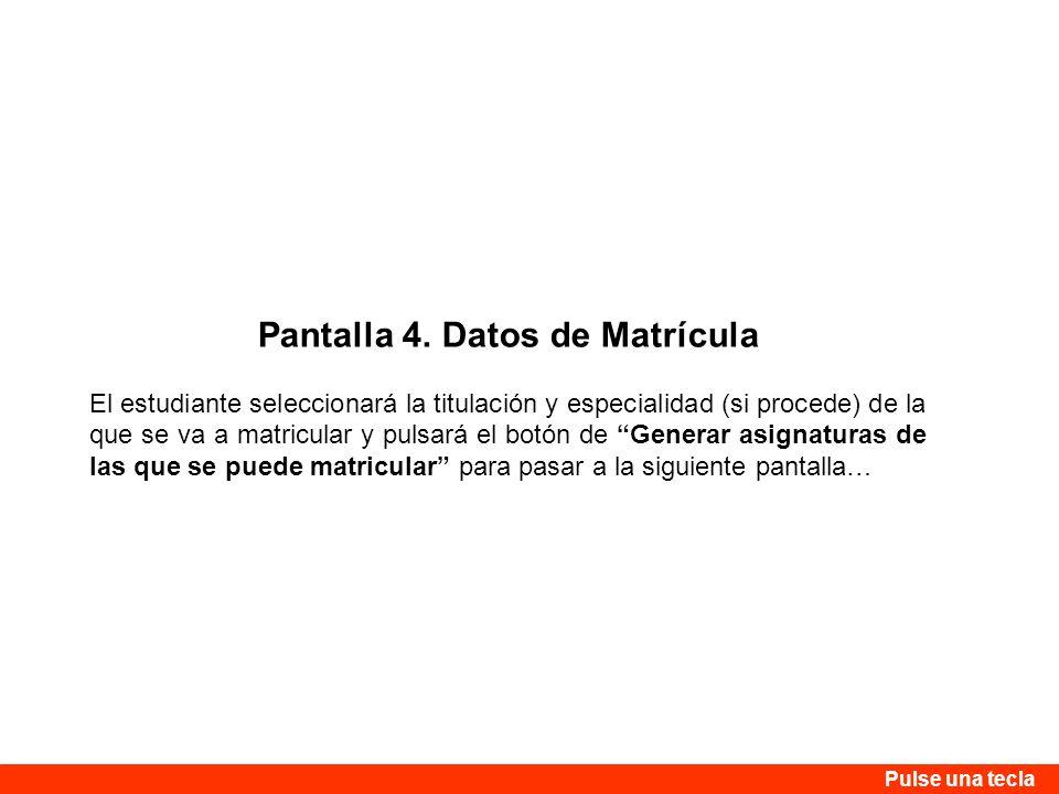 Pantalla 4. Datos de Matrícula El estudiante seleccionará la titulación y especialidad (si procede) de la que se va a matricular y pulsará el botón de
