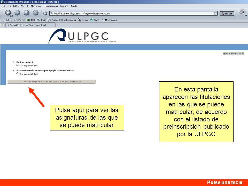 En esta pantalla aparecen las titulaciones en las que se puede matricular, de acuerdo con el listado de preinscripción publicado por la ULPGC Pulse aq