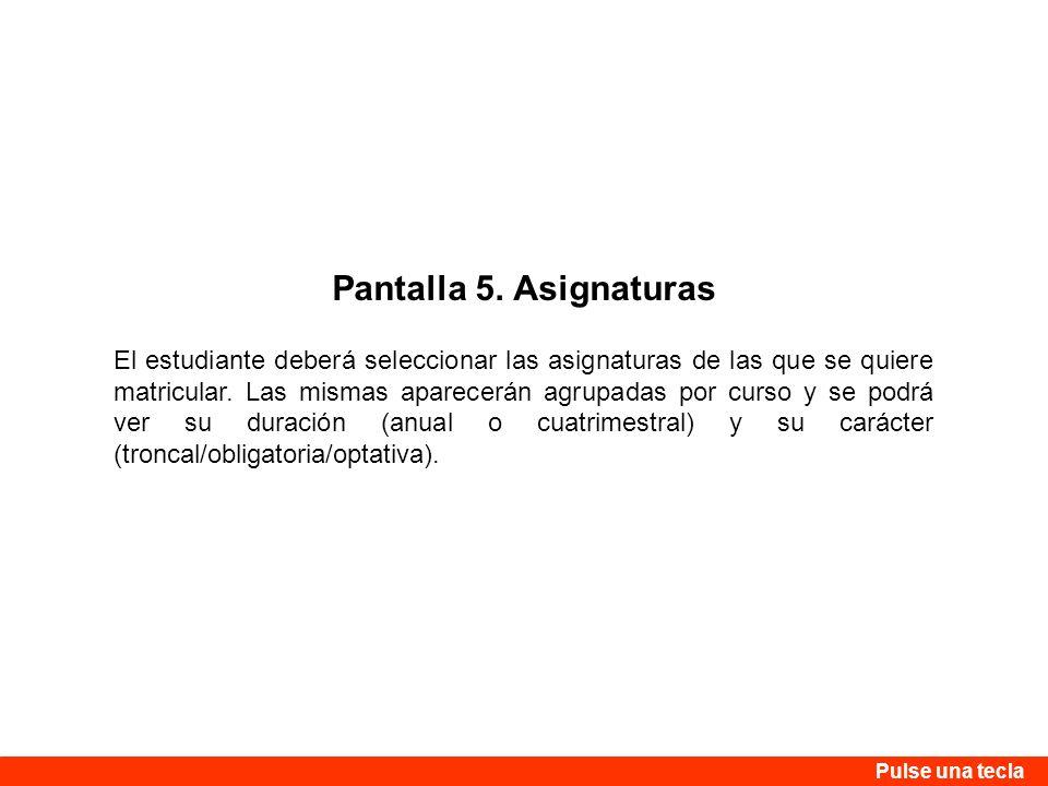 Pantalla 5. Asignaturas El estudiante deberá seleccionar las asignaturas de las que se quiere matricular. Las mismas aparecerán agrupadas por curso y