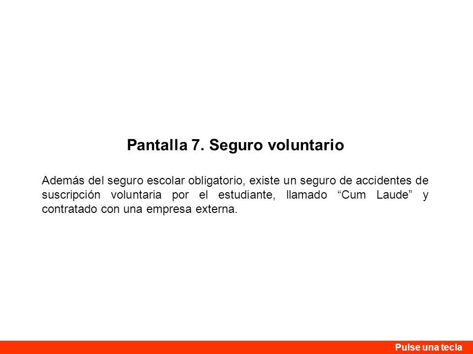 Pantalla 7. Seguro voluntario Además del seguro escolar obligatorio, existe un seguro de accidentes de suscripción voluntaria por el estudiante, llama