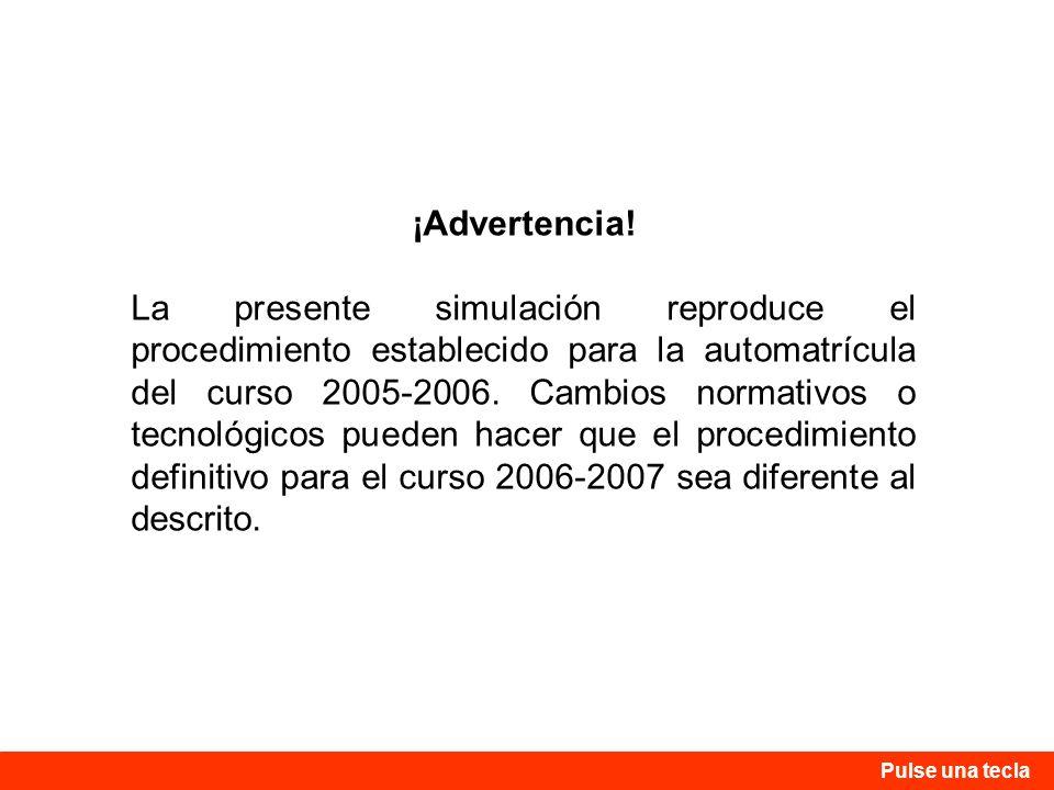 ¡Advertencia! La presente simulación reproduce el procedimiento establecido para la automatrícula del curso 2005-2006. Cambios normativos o tecnológic
